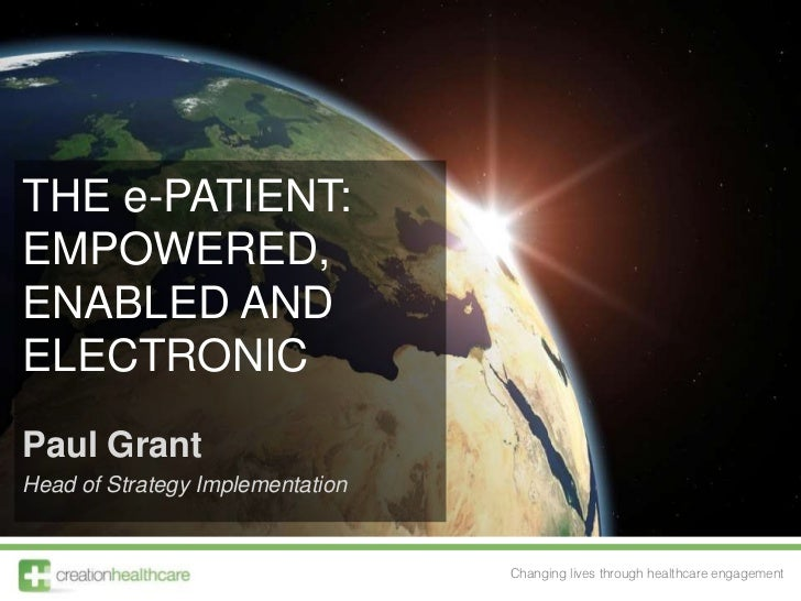 The e-Patient: Empowered, enabled and electronic<br />Paul Grant<br />Head of Strategy Implementation<br />