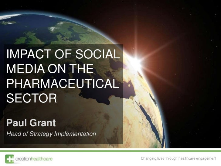 IMPACT OF SOCIAL MEDIA ON THE PHARMACEUTICAL SECTOR<br />Paul Grant<br />Head of Strategy Implementation<br />