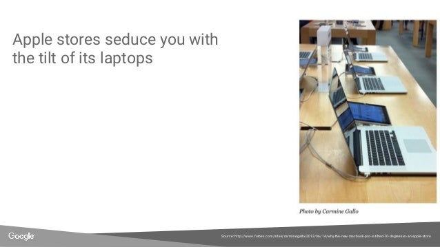 Apple stores seduce you with the tilt of its laptops Source: http://www.forbes.com/sites/carminegallo/2012/06/14/why-the-n...