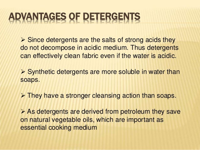 the advantages and disadvantages of cleaning with soap and soapless detergents Soapless detergent is a synthetic cleaning agent soapless detergents may be and oils used to make soap-based cleansers soapless detergent is not.