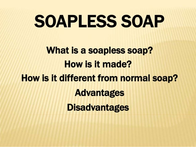 The advantages and disadvantages of cleaning with soap and soapless detergents