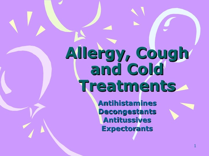 Allergy, Cough and Cold Treatments Antihistamines Decongestants Antitussives Expectorants
