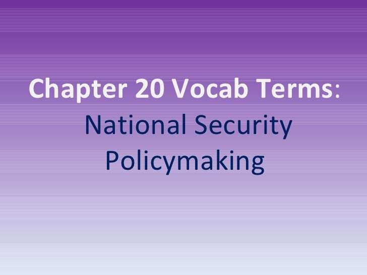 Chapter 20 Vocab Terms :  National Security Policymaking