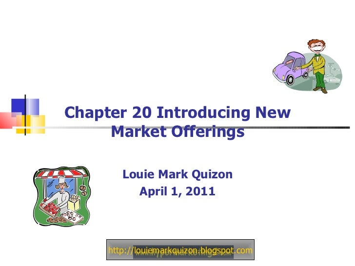 Chapter 20 Introducing New Market Offerings Louie Mark Quizon April 1, 2011 http://louiemarkquizon.blogspot.com