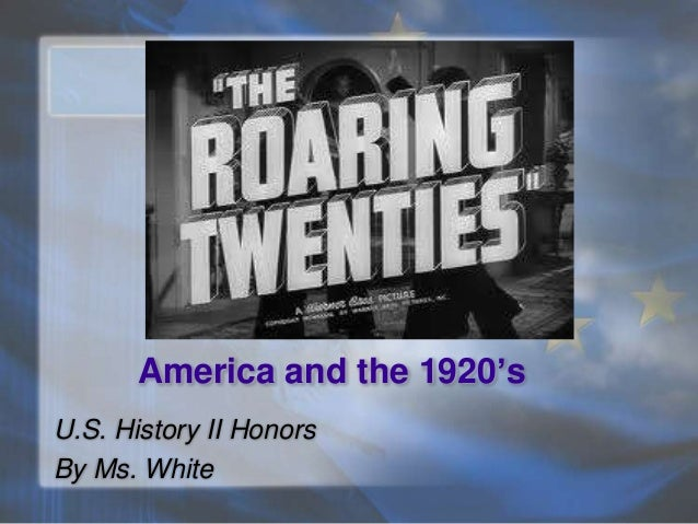 America and the 1920'sU.S. History II HonorsBy Ms. White