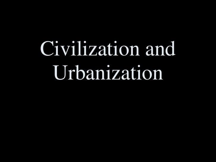 Civilization and Urbanization