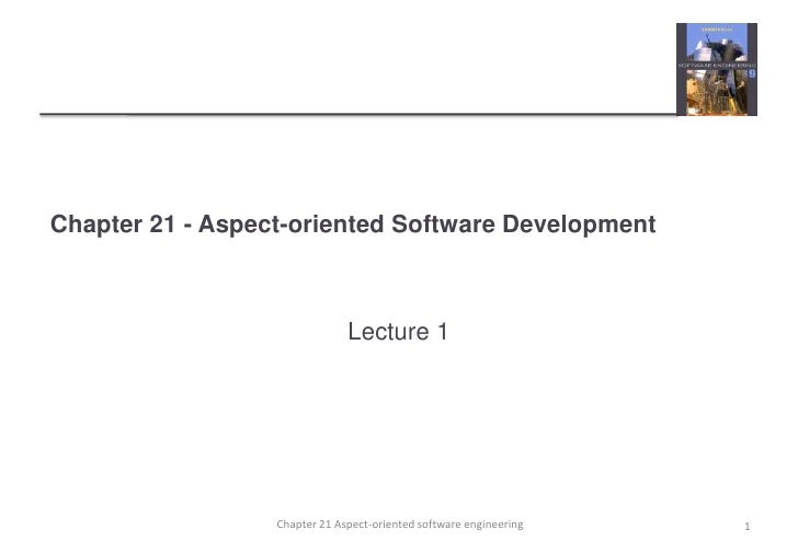 Chapter 21 - Aspect-oriented Software Development<br />Lecture 1<br />1<br />Chapter 21 Aspect-oriented software engineeri...
