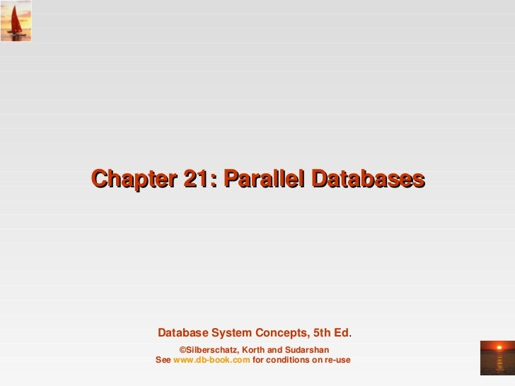 Chapter21:ParallelDatabases      DatabaseSystemConcepts,5thEd.          ©Silberschatz,KorthandSudarshan     See...
