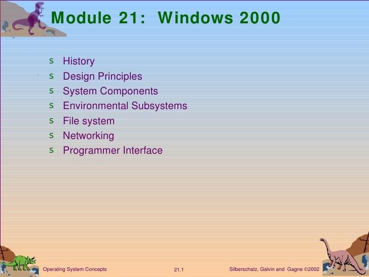Module 21:  Windows 2000 <ul><li>History </li></ul><ul><li>Design Principles </li></ul><ul><li>System Components </li></ul...