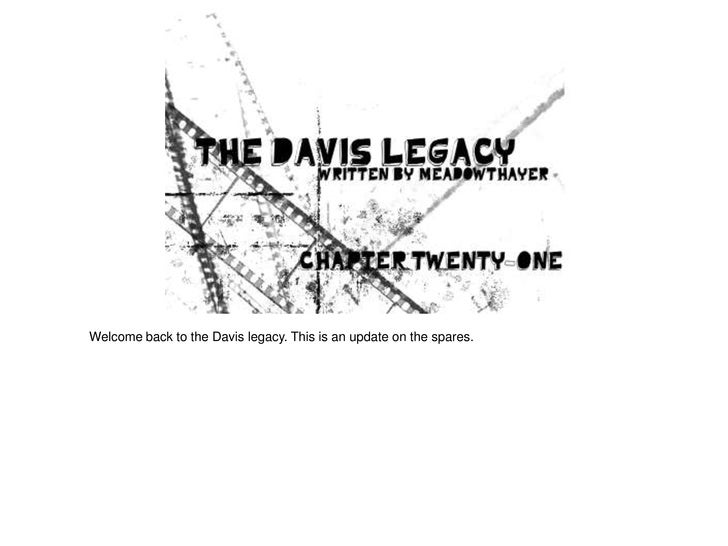 Welcome back to the Davis legacy. This is an update on the spares.