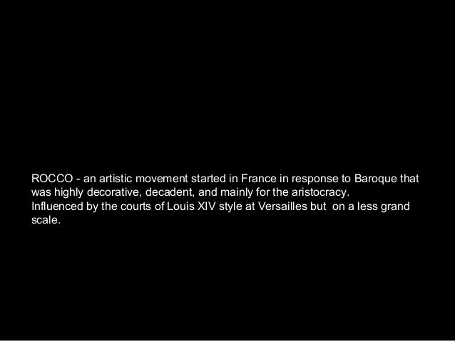 ROCCO - an artistic movement started in France in response to Baroque thatwas highly decorative, decadent, and mainly for ...