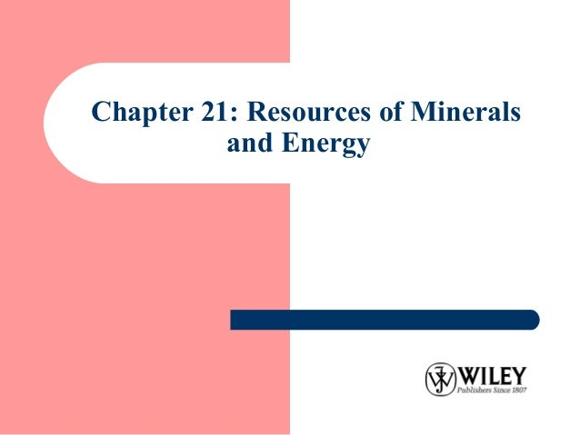 Chapter 21: Resources of Mineralsand Energy
