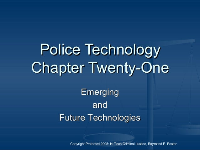 Copyright Protected 2005: Hi Tech Criminal Justice, Raymond E. Foster Police TechnologyPolice Technology Chapter Twenty-On...