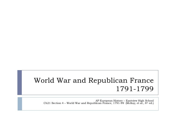 World War and Republican France 1791-1799 AP European History – Eastview High School Ch21 Section 4 – World War and Republ...