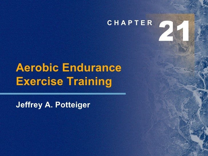 C H A P T E R Aerobic Endurance  Exercise Training Jeffrey A. Potteiger 2 1