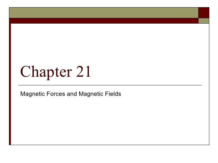 Ch 21 Magnetic Fields and Forces