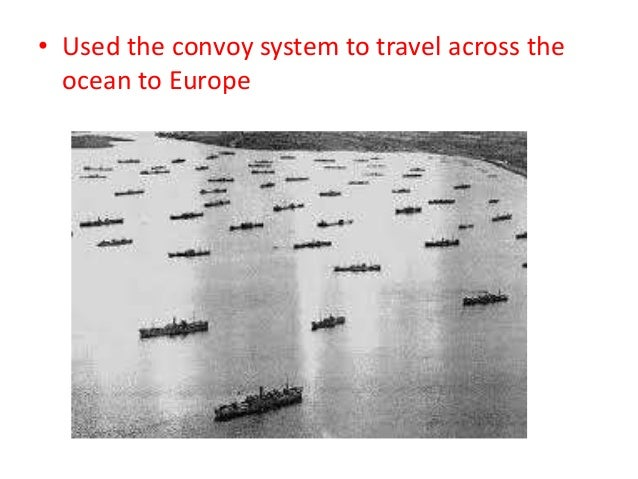 • Used the convoy system to travel across the ocean to Europe