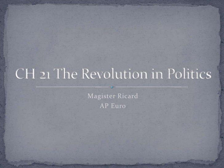 Magister Ricard<br />AP Euro<br />CH 21 The Revolution in Politics<br />