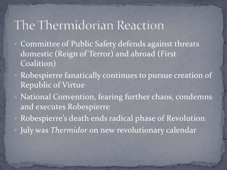 thermidorian reaction Abstract wherever they lived, the experience of french people in the years between july 1792 and july 1794 had been unimaginable in some parts of the country, particularly the vendée and the hinterland of 'federalist' cities such as lyon and marseille, these had been years of mass killing and suffering.