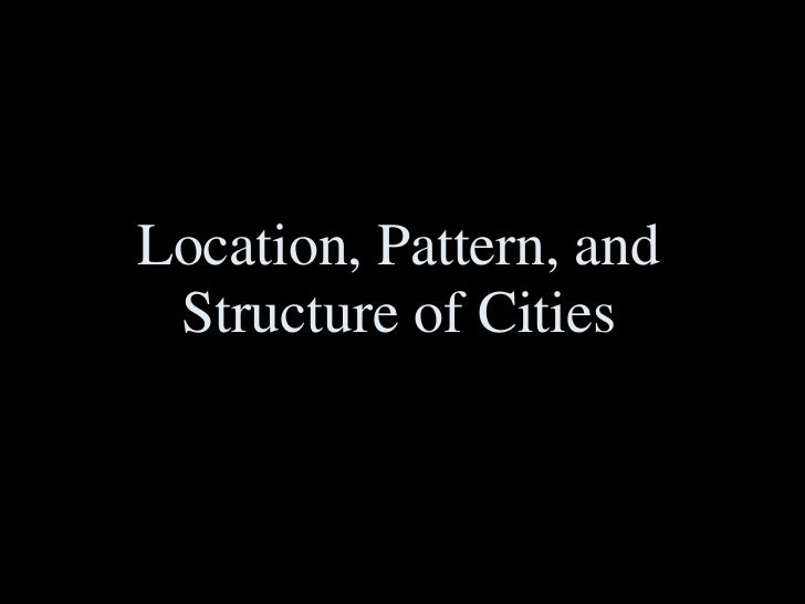 Location, Pattern, and Structure of Cities