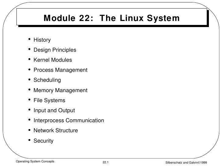 Module 22:  The Linux System <ul><li>History  </li></ul><ul><li>Design Principles </li></ul><ul><li>Kernel Modules </li></...