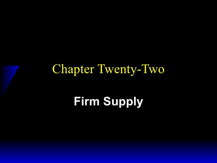 Chapter Twenty-Two Firm Supply