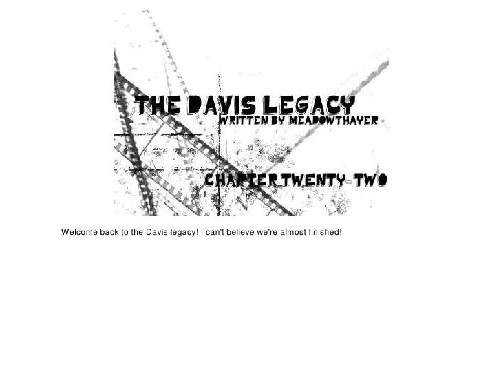 Welcome back to the Davis legacy! I cant believe were almost finished!
