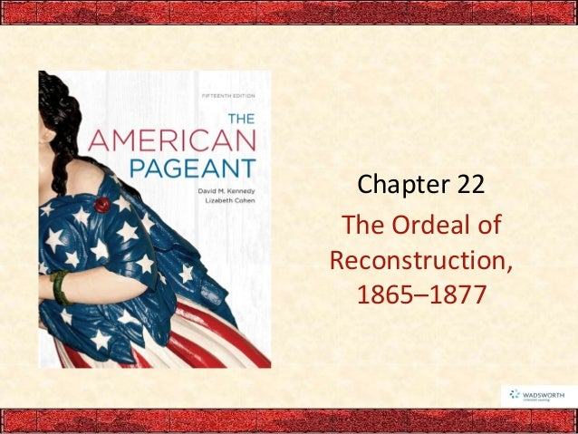 Chapter 22 The Ordeal of Reconstruction, 1865–1877
