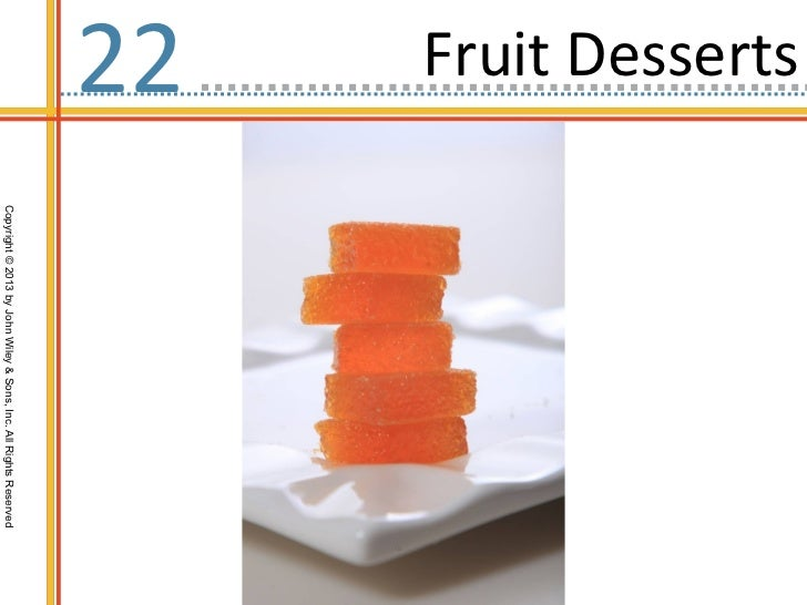 Fruit Desserts22                 Copyright © 2013 by John Wiley & Sons, Inc. All Rights Reserved