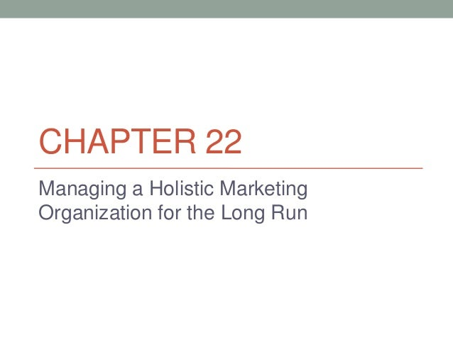 CHAPTER 22Managing a Holistic MarketingOrganization for the Long Run