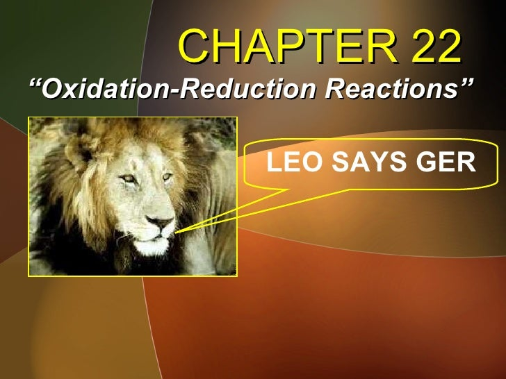 """CHAPTER 22 """" Oxidation-Reduction Reactions"""" LEO SAYS GER"""