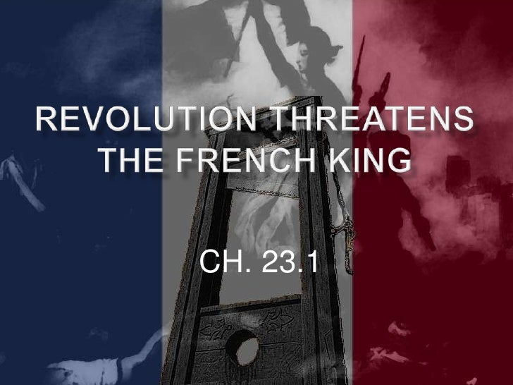 Revolution Threatens the French King<br />CH. 23.1<br />