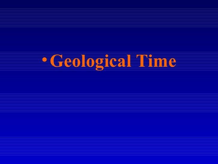 <ul><li>Geological Time </li></ul>