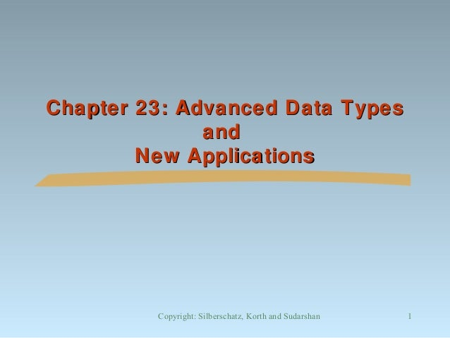 Chapter 23: Advanced Data Types and New Applications  Copyright: Silberschatz, Korth and Sudarshan  1