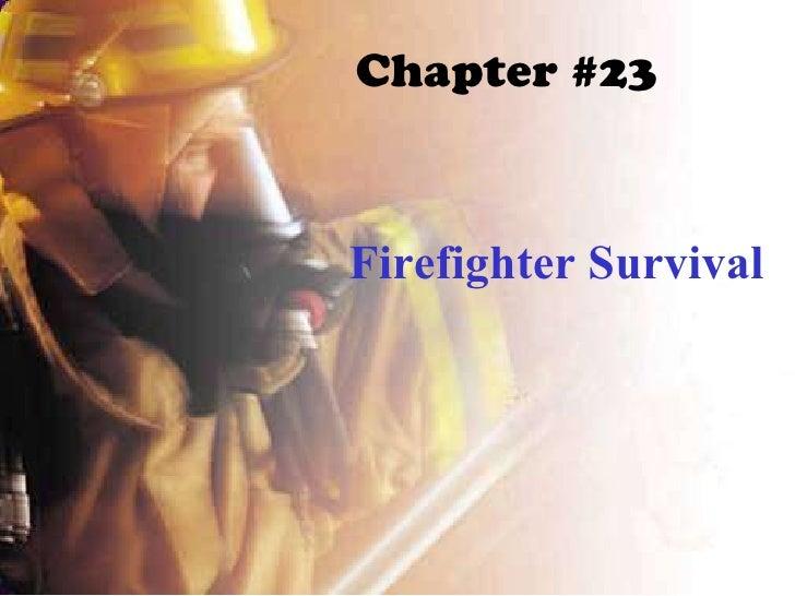 Chapter #23 Firefighter Survival