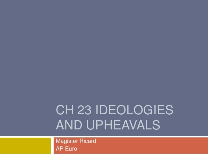 CH 23 Ideologies and Upheavals<br />Magister Ricard<br />AP Euro<br />