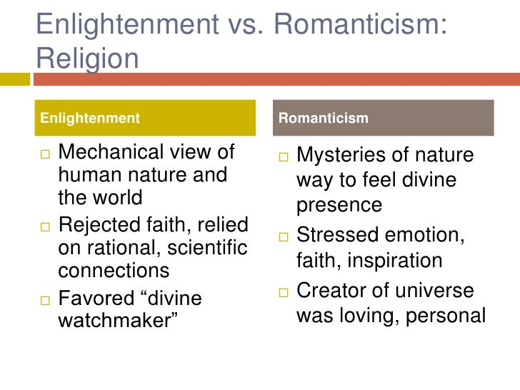 enlightenment and romantic views on nature On a largely ethical level, romanticism challenged the enlightenment views on human behaviour and nature to a relatively great extent even when romanticism was eventually surpassed by realism, the reaction to enlightenment views carried on and would define literature all the way to the modern era.