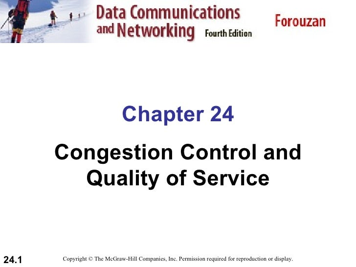 Chapter 24 Congestion Control and Quality of Service Copyright © The McGraw-Hill Companies, Inc. Permission required for r...