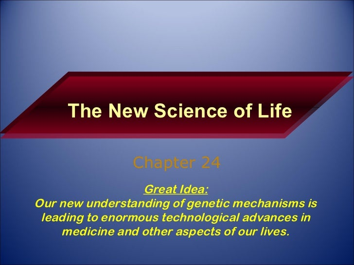 The New Science of Life Chapter 24 Great Idea: Our new understanding of genetic mechanisms is leading to enormous technolo...
