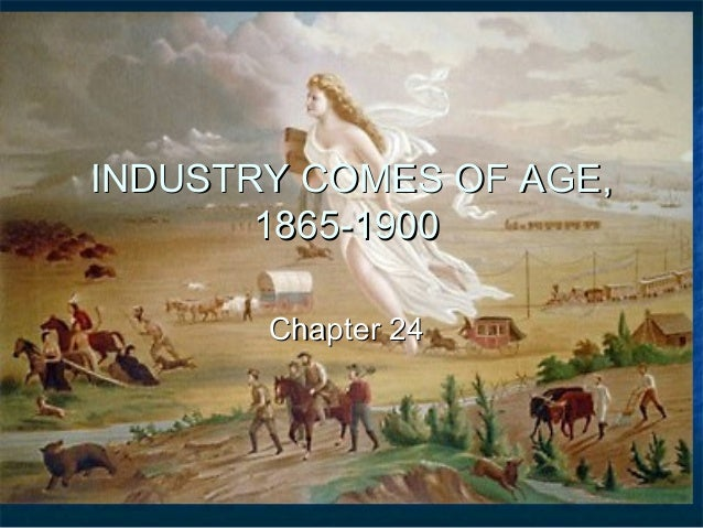 INDUSTRY COMES OF AGE, 1865-1900 Chapter 24
