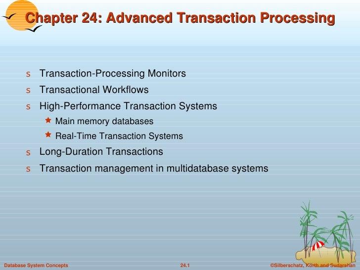 Chapter 24: Advanced Transaction Processing <ul><li>Transaction-Processing Monitors </li></ul><ul><li>Transactional Workfl...