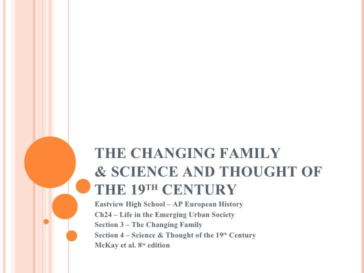 THE CHANGING FAMILY & SCIENCE AND THOUGHT OF THE 19 TH  CENTURY Eastview High School – AP European History Ch24 – Life in ...