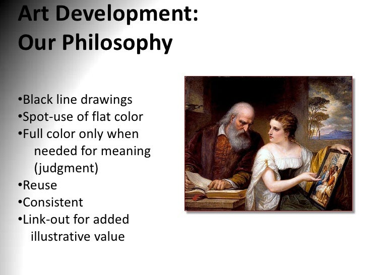 Art Development:Our Philosophy•Black line drawings•Spot-use of flat color•Full color only when    needed for meaning    (j...