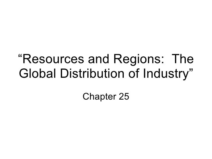 """ Resources and Regions:  The Global Distribution of Industry"" Chapter 25"