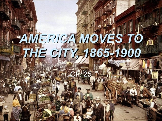AMERICA MOVES TO THE CITY, 1865-1900 Ch. 25