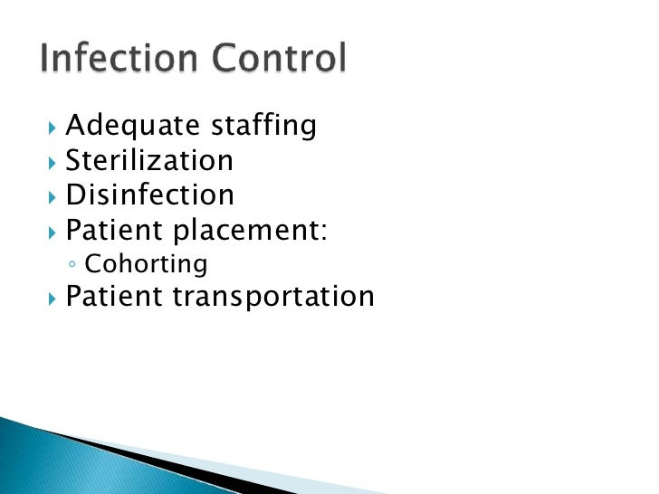 Adequate staffing<br />Sterilization<br />Disinfection<br />Patient placement:<br />Cohorting<br />Patient transportation<...
