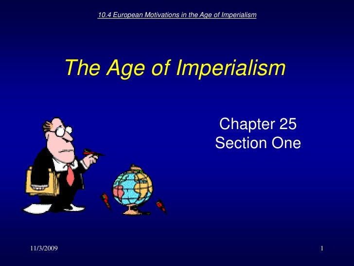 11/3/2009<br />10.4 European Motivations in the Age of Imperialism<br />1<br />The Age of Imperialism<br />Chapter 25 Sect...