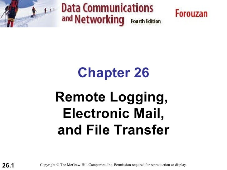 Chapter 26 Remote Logging,  Electronic Mail, and File Transfer Copyright © The McGraw-Hill Companies, Inc. Permission requ...