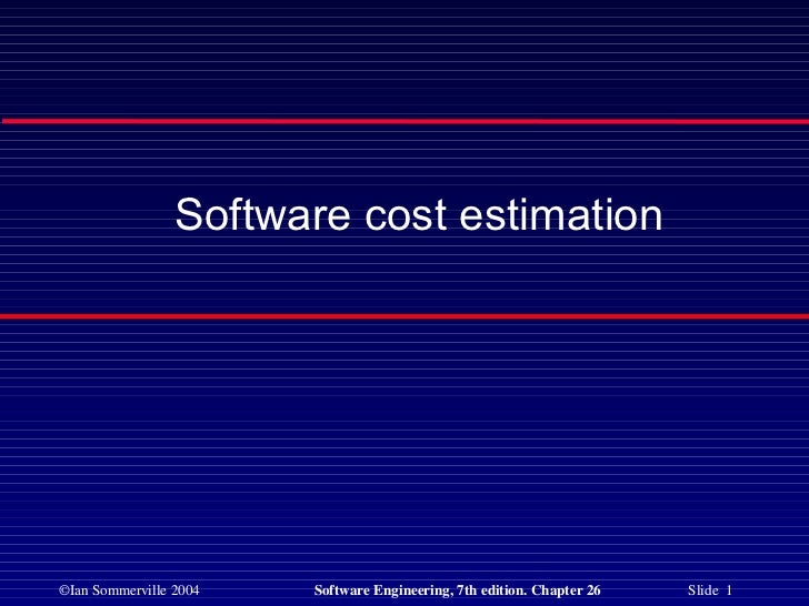 Software cost estimation©Ian Sommerville 2004   Software Engineering, 7th edition. Chapter 26   Slide 1
