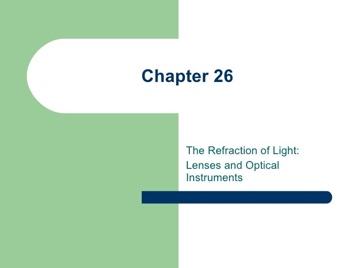 Chapter 26 The Refraction of Light: Lenses and Optical Instruments